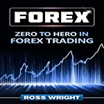 Forex: Zero to Hero in Forex Trading | Ross Wright