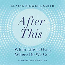 After This: When Life Is Over, Where Do We Go? (       UNABRIDGED) by Claire Bidwell Smith Narrated by Claire Bidwell Smith