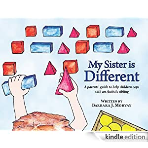 MY SISTER IS DIFFERENT: A sibling's guide to coping with Autism: A Parent's Guide to Help Children Cope with an Autistic Sibling