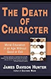 The Death of Character: Moral Education in an Age Without Good or Evil