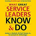 What Great Service Leaders Know and Do: Creating Breakthroughs in Service Firms Audiobook by James L. Heskett, W. Earl Sasser Jr., Leonard A. Schlesinger Narrated by Wayne Shepherd