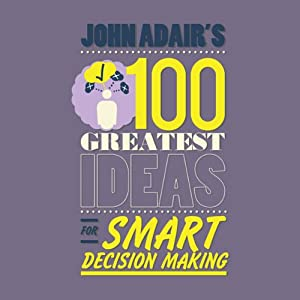John Adair's 100 Greatest Ideas for Smart Decision Making | [John Adair]