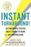 Instant Turnaround!: Getting People Excited About Coming to Work and Working Hard (0061730424) by Paul, Harry
