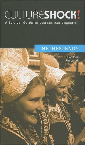 Culture Shock! Netherlands: A Survival Guide to Customs and Etiquette (Culture Shock! A Survival Guide to Customs & Etiquette)