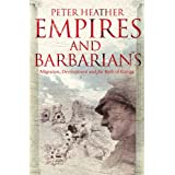 Empires and Barbarians: Migration, Development and the Birth of Europeby Peter Heather