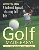 img - for Golf Made Easy! a Backward Approach to Learning Golf... or Is It? book / textbook / text book