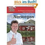 Mein neues Leben - Norwegen: Der Ratgeber zum Auswandern. Einwandern, Leben und Arbeiten in Norwegen