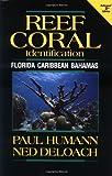 Reef Coral Identification: Florida, Caribbean, Bahamas (Reef Set, Vol. 3) (1878348329) by Humann, Paul