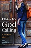 I think it's God calling: A vocation diary