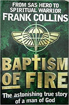 FRANK COLLINS BAPTISM OF FIRE: FROM SAS HERO TO SPIRITUAL ...