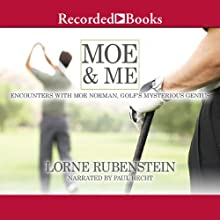 Moe & Me: Encounters with Moe Norman, Golf's Mysterious Genius (       UNABRIDGED) by Lorne Rubenstein Narrated by Paul Hecht