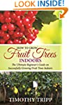 How to Grow Fruit Trees Indoors: The...