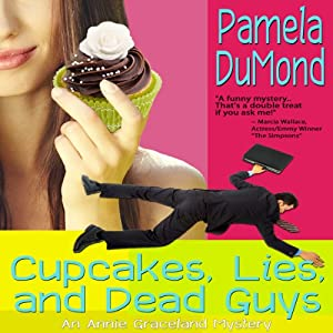 Cupcakes, Lies, and Dead Guys: A Romantic, Comedic Annie Graceland Mystery | [Pamela DuMond]