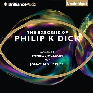 The Exegesis of Philip K. Dick   [Philip K. Dick, Pamela Jackson (editor), Jonathan Lethem (editor)]