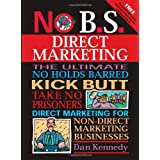 No B.S. Direct Marketing: The Ultimate, No Holds Barred, Kick Butt, Take No Prisoners Direct Marketing for Non-direct Marketing Businesses ~ Dan S. Kennedy