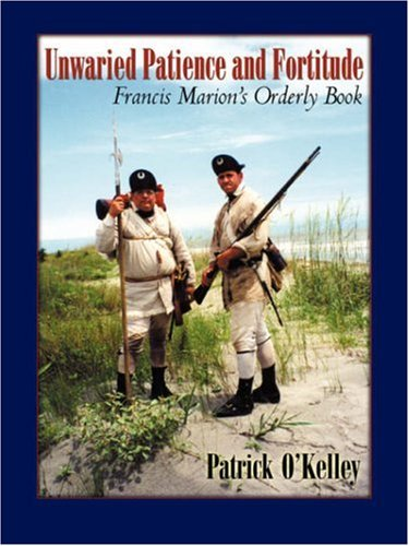 Unwaried Patience and Fortitude: Francis Marion's Orderly Book PDF