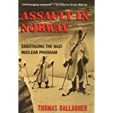 Assault In Norway: Sabotaging the Nazi Nuclear Program ~ Thomas Michael Gallagher