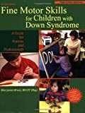 Fine Motor Skills in Children With Down Syndrome: A Guide for Parents and Professionals (Topics in Down Syndrome)