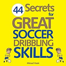 44 Secrets for Great Soccer Dribbling Skills (       UNABRIDGED) by Mirsad Hasic Narrated by Millian Quinteros