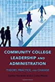 img - for Community College Leadership and Administration: Theory, Practice, and Change (Education Management: Contexts, Constituents, and Communities) book / textbook / text book