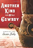 Another Kind of Cowboy (0060765178) by Susan Juby