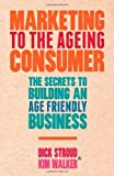 img - for Marketing to the Ageing Consumer: The Secrets to Building an Age-Friendly Business by Stroud Dick Walker Kim (2012-12-15) Hardcover book / textbook / text book