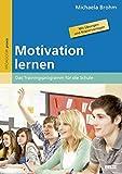 Motivation lernen: Das Trainingsprogramm für die Schule. Mit Übungen und Kopiervorlagen