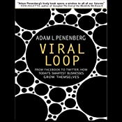 Viral Loop: From Facebook to Twitter, How Today's Smartest Businesses Grow Themselves | [Adam L. Penenberg]