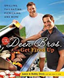 Jamie Deen,Bobby Deen, Melissa ClarksThe Deen Bros. Get Fired Up: Grilling, Tailgating, Picnicking, and More [Hardcover]2011