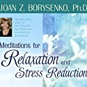Meditations for Relaxation and Stress Reduction  by Joan Z. Borysenko Narrated by Joan Z. Borysenko