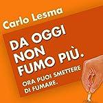 Da oggi non fumo più! Ora puoi smettere di fumare. | Carlo Lesma