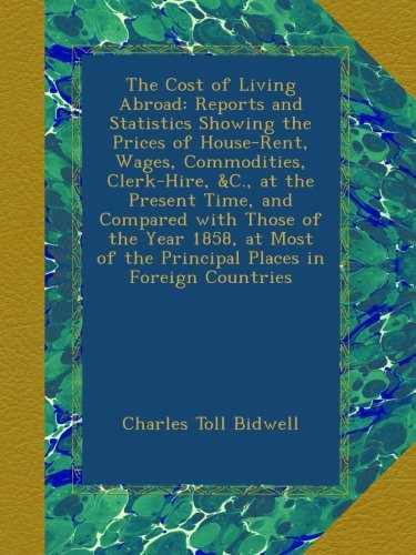 the-cost-of-living-abroad-reports-and-statistics-showing-the-prices-of-house-rent-wages-commodities-
