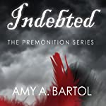 Indebted: Premonition Series, Book 3 (       UNABRIDGED) by Amy Bartol Narrated by Emily Woo Zeller