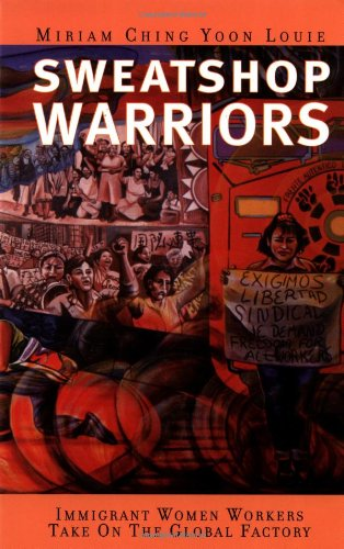 Sweatshop Warriors: Immigrant Women Workers Take On the...