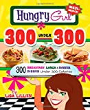 Lisa Lillien Hungry Girl 300 Under 300: 300 Breakfast, Lunch & Dinner Dishes Under 300 Calories