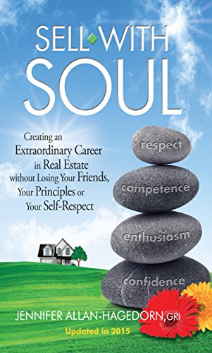 Download Sell with Soul: Creating an Extraordinary Career in Real Estate without Losing Your Friends, Your Principles or Your Self-Respec
