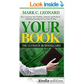 Your Book: The Ultimate Business Card: How to Increase Your Visibility, Authority, and Profits by Publishing Your Book in Less Than 90 Days
