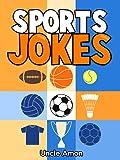 Sports Jokes for Kids! (Cute Illustrations - Early & Beginner Readers): Funny Sports Jokes (Football, Soccer, Baseball, Basketball, Golf, Tennis, and More!) (Funny and Hilarious Joke Books for Kids)
