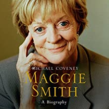 Maggie Smith (       UNABRIDGED) by Michael Coveney Narrated by Sian Thomas