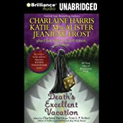 Death's Excellent Vacation | [Charlaine Harris (author/editor), Toni L. P. Kelner (editor), Amanda Ronconi, Katie MacAlister, Jeaniene Frost, Lilith Saintcrow, Jeff Abbott]