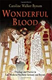 Wonderful Blood: Theology and Practice in Late Medieval Northern Germany and Beyond (The Middle Ages Series)