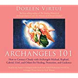 Archangels 101: How to Connect Closely with Archangels Michael, Raphael, Uriel, Gabriel and Others for Healing, Protection, and Guidanceby Doreen Virtue