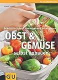 Obst & Gemüse selbst anbauen: Schritt für Schritt zum eigenen Küchengarten (GU PraxisRatgeber Garten)