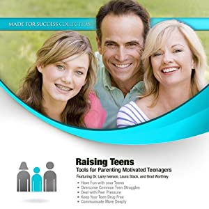 Raising Teens: Tools for Parenting Motivated Teenagers | [Made for Success, Larry Iverson, Laura Stack, Brad Worthley]