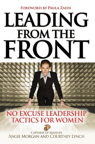 Angie Morgan - Leading From the Front: No-Excuse Leadership Tactics for Women : No-Excuse Leadership Tactics for Women