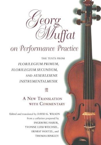 Georg Muffat on Performance Practice: The Texts from Florilegium Primum, Florilegium Secundum, and Auserlesene Instrumentalmusik: A New Translation ... (Publications of the Early Music Institute)