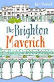 The Brighton Maverick: An contemporary novel of love, life and liaisons in Brighton's Lanes