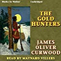 The Gold Hunters: A Story of Life and Adventure in the Hudson Bay Wilds Audiobook by James Oliver Curwood Narrated by Maynard Villers