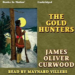The Gold Hunters: A Story of Life and Adventure in the Hudson Bay Wilds | [James Oliver Curwood]