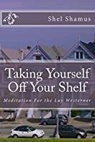 Taking Yourself Off Your Shelf: Meditation For the Lay Westerner